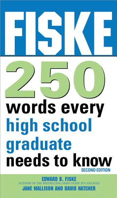 Fiske 250 Words Every High School Graduate Needs to Know By Fiske, Edward B./ Mallison, Jane/ Hatcher, Dave